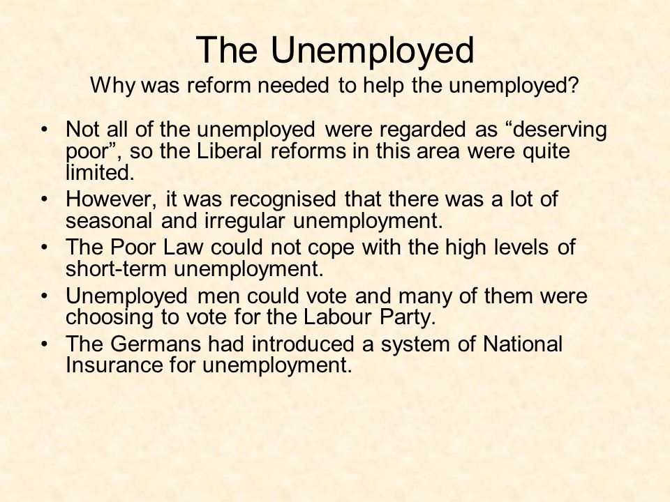 The Unemployed Why was reform needed to help the unemployed