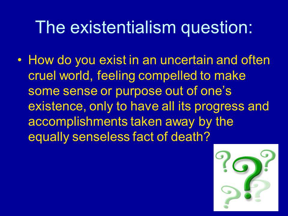 The existentialism question: