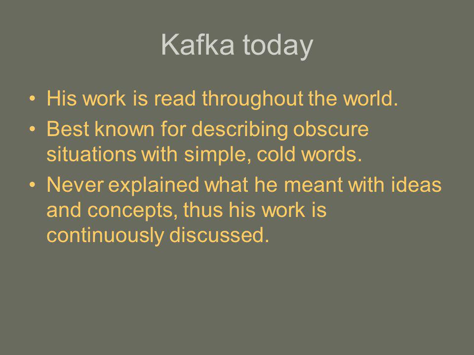 Kafka today His work is read throughout the world.