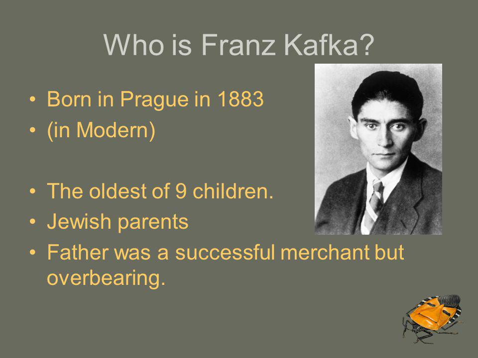 Who is Franz Kafka Born in Prague in 1883 (in Modern)