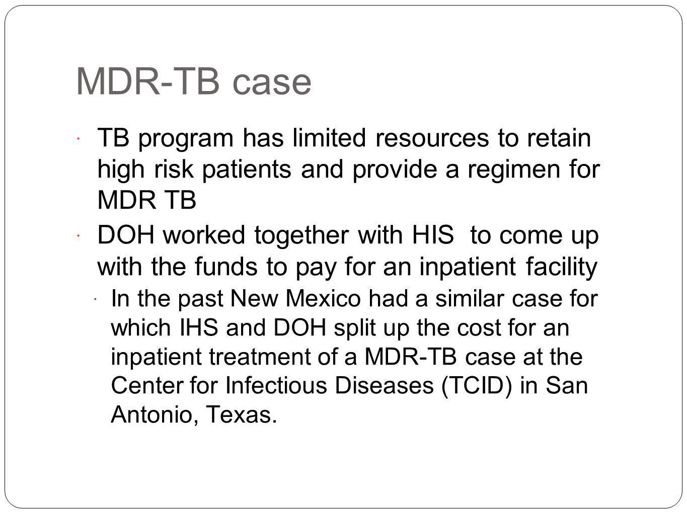 MDR-TB case TB program has limited resources to retain high risk patients and provide a regimen for MDR TB.