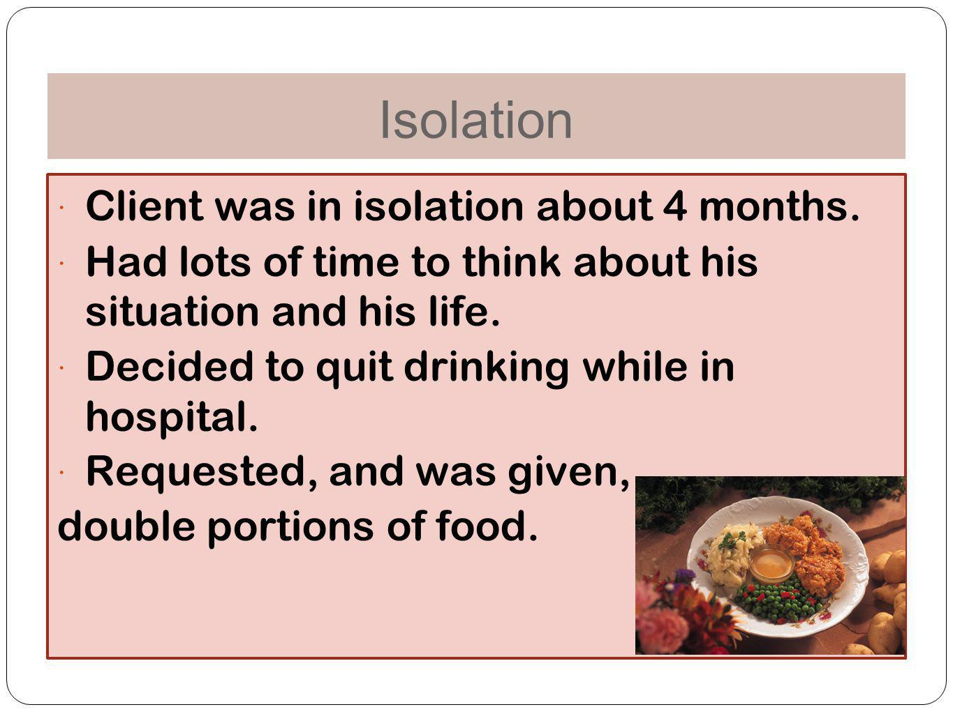 Isolation Client was in isolation about 4 months.