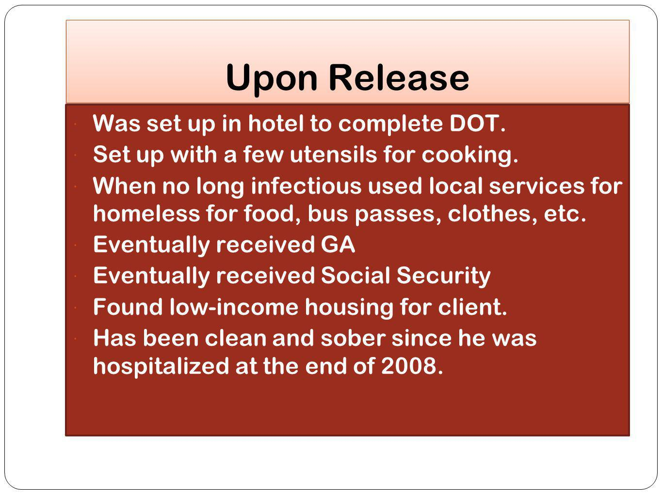 Upon Release Was set up in hotel to complete DOT.