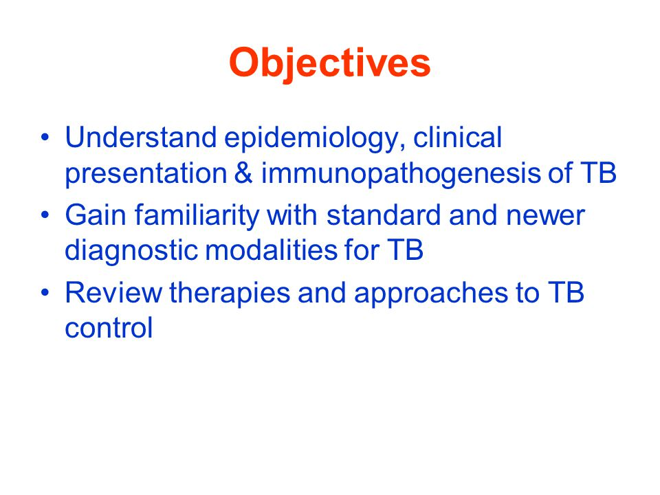 Objectives Understand epidemiology, clinical presentation & immunopathogenesis of TB.