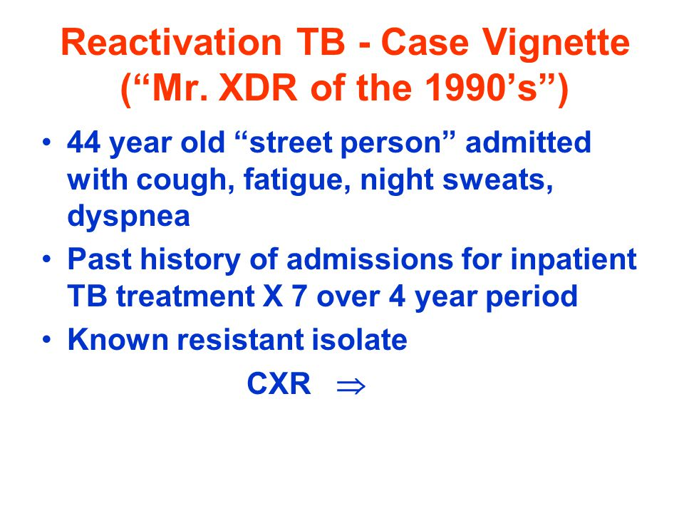 Reactivation TB - Case Vignette ( Mr. XDR of the 1990's )