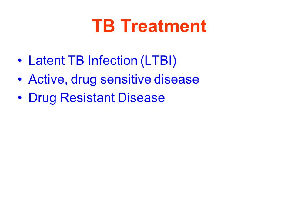 TB Treatment Latent TB Infection (LTBI) Active, drug sensitive disease