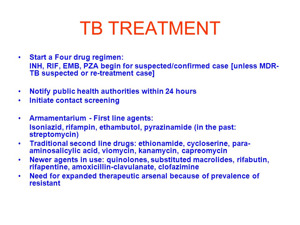 TB TREATMENT Start a Four drug regimen:
