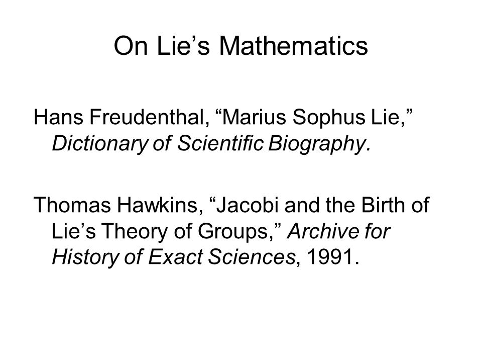 On Lie's Mathematics Hans Freudenthal, Marius Sophus Lie, Dictionary of Scientific Biography.