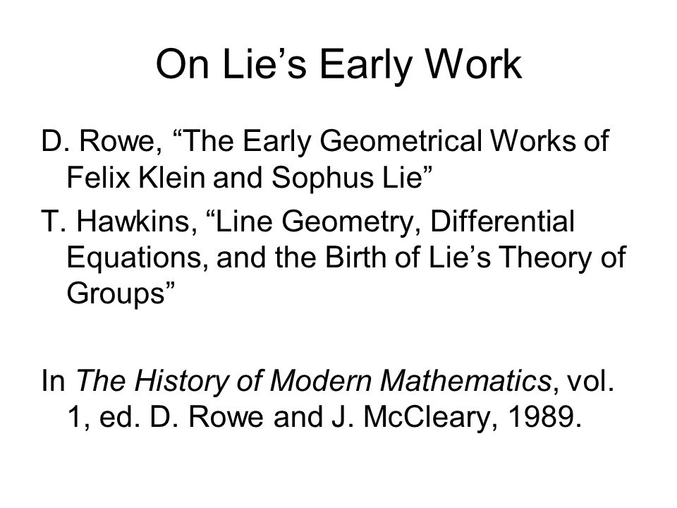On Lie's Early Work D. Rowe, The Early Geometrical Works of Felix Klein and Sophus Lie