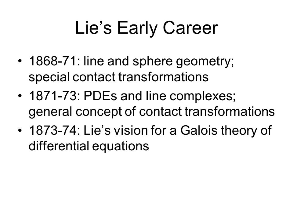 Lie's Early Career 1868-71: line and sphere geometry; special contact transformations.