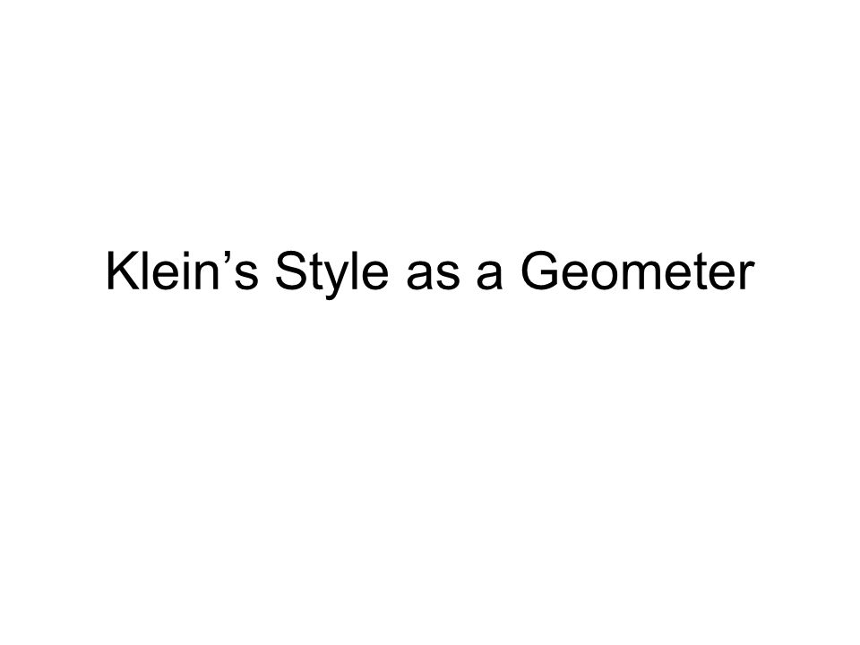Klein's Style as a Geometer
