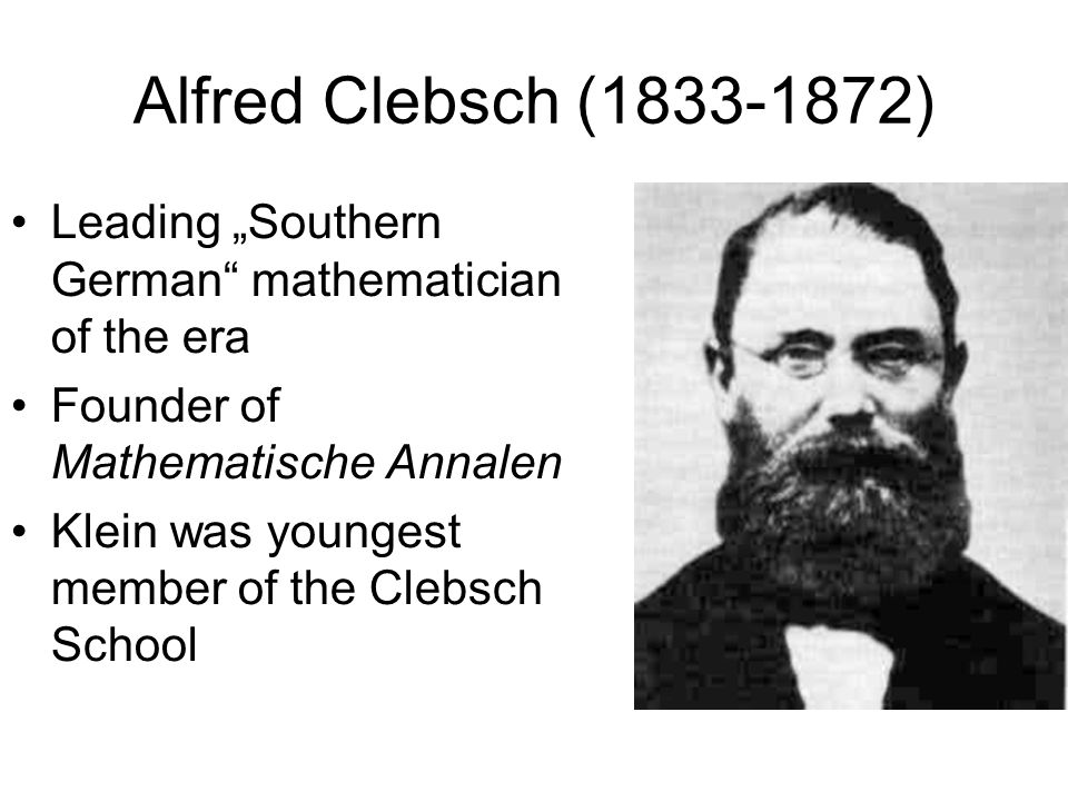 "Alfred Clebsch (1833-1872) Leading ""Southern German mathematician of the era. Founder of Mathematische Annalen."