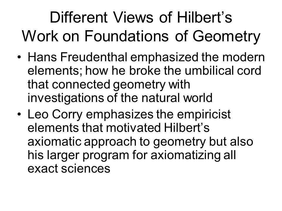 Different Views of Hilbert's Work on Foundations of Geometry