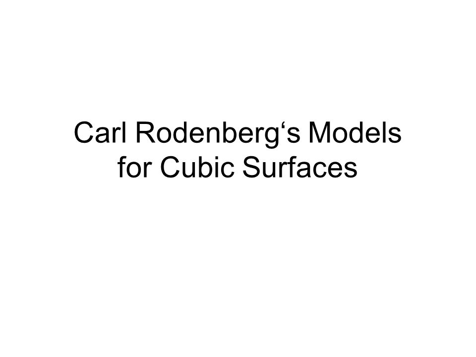 Carl Rodenberg's Models for Cubic Surfaces