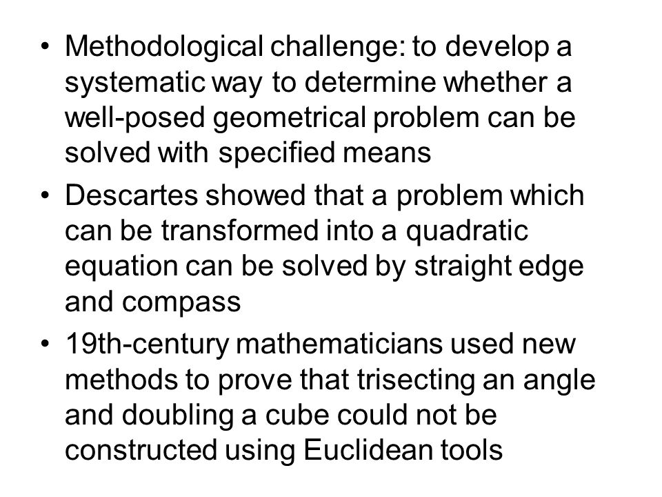 Methodological challenge: to develop a systematic way to determine whether a well-posed geometrical problem can be solved with specified means