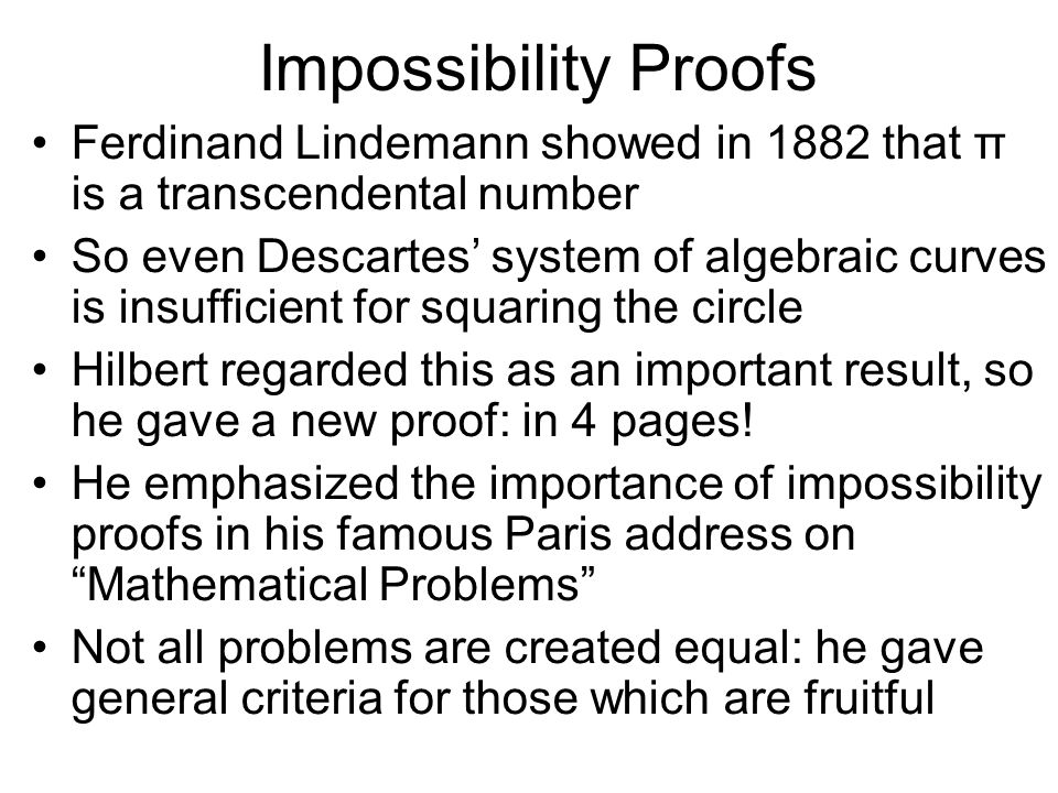 Impossibility Proofs Ferdinand Lindemann showed in 1882 that π is a transcendental number.