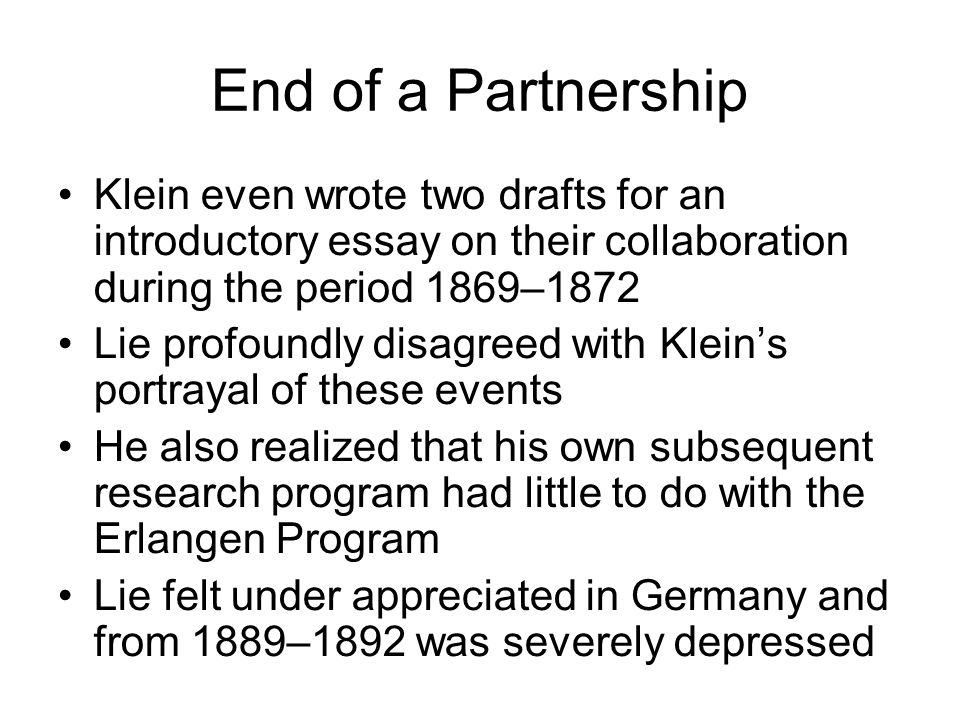 End of a Partnership Klein even wrote two drafts for an introductory essay on their collaboration during the period 1869–1872.