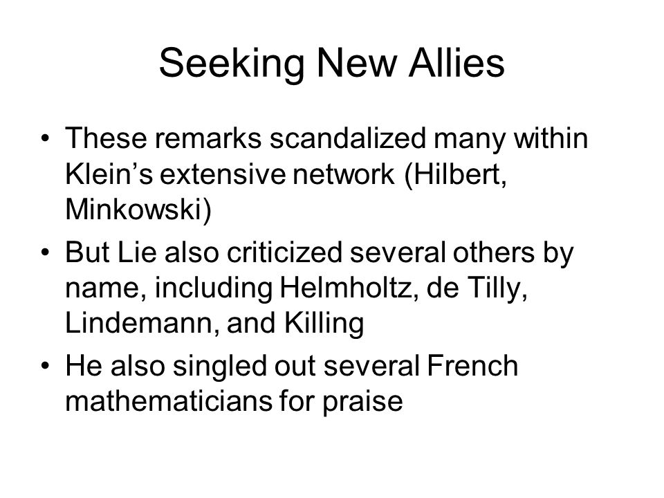Seeking New Allies These remarks scandalized many within Klein's extensive network (Hilbert, Minkowski)