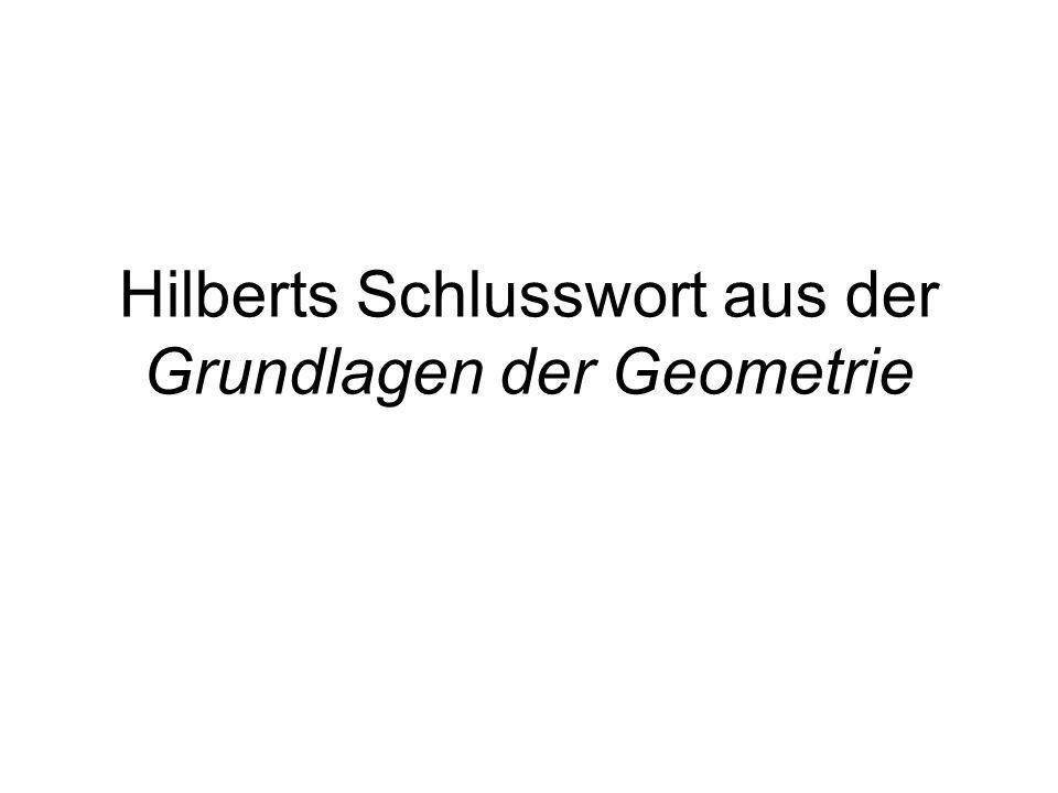 Hilberts Schlusswort aus der Grundlagen der Geometrie