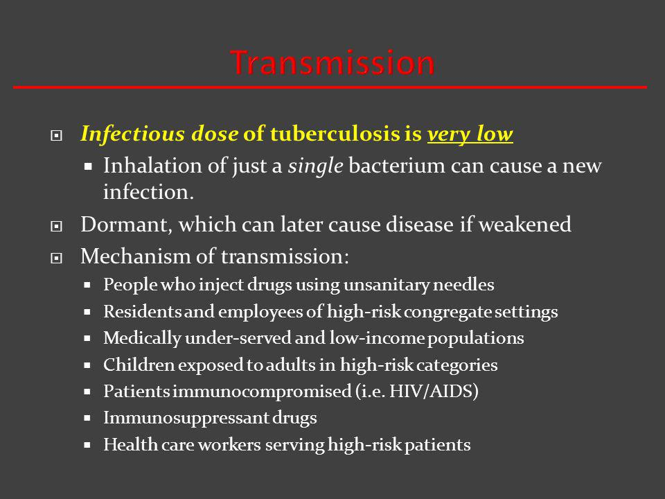 Transmission Infectious dose of tuberculosis is very low