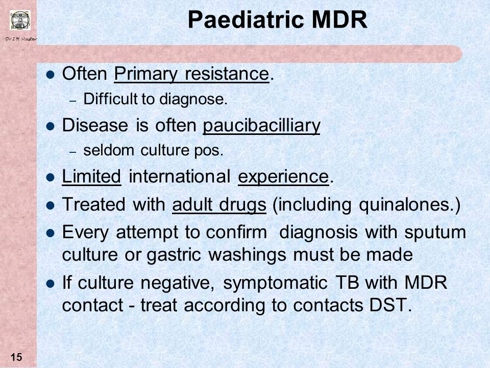 Paediatric MDR Often Primary resistance.