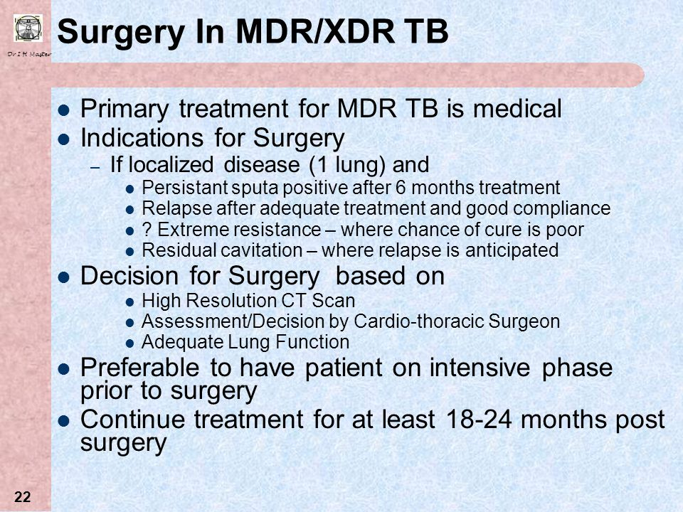 Surgery In MDR/XDR TB Primary treatment for MDR TB is medical