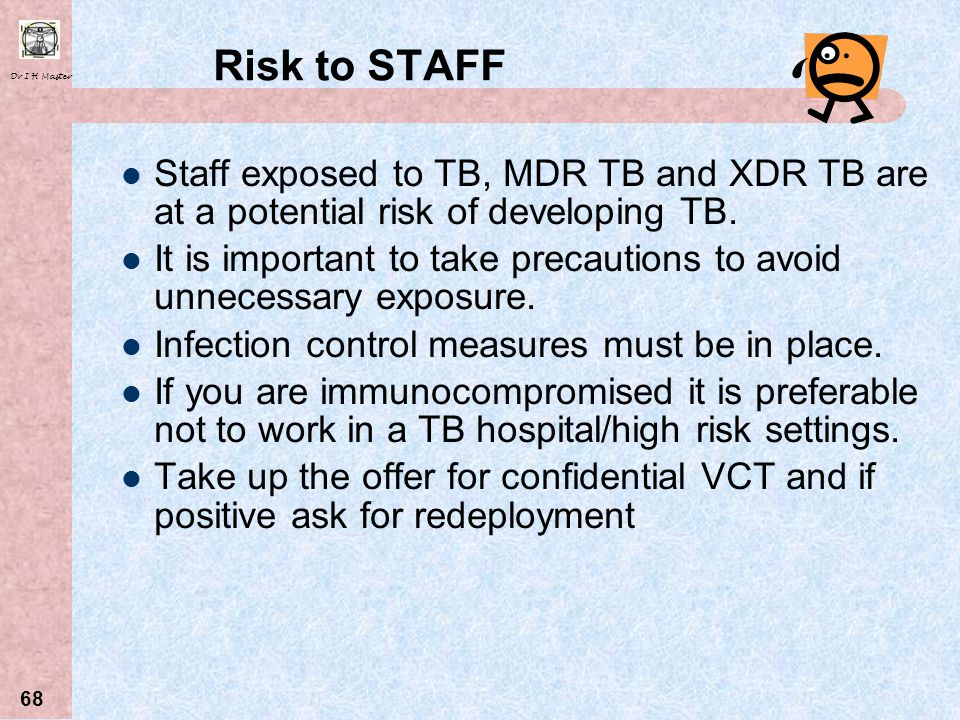 Risk to STAFF Staff exposed to TB, MDR TB and XDR TB are at a potential risk of developing TB.