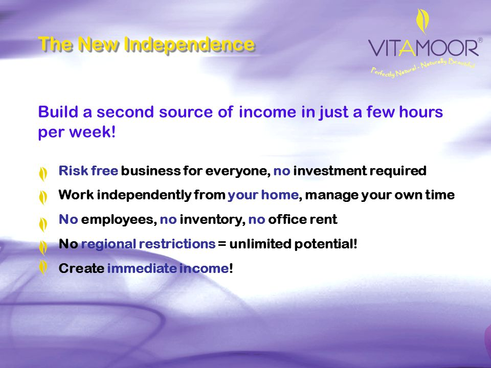 The New Independence Build a second source of income in just a few hours per week! Risk free business for everyone, no investment required.