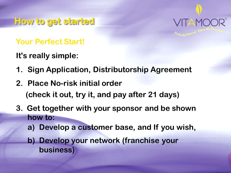 How to get started Your Perfect Start! It s really simple: