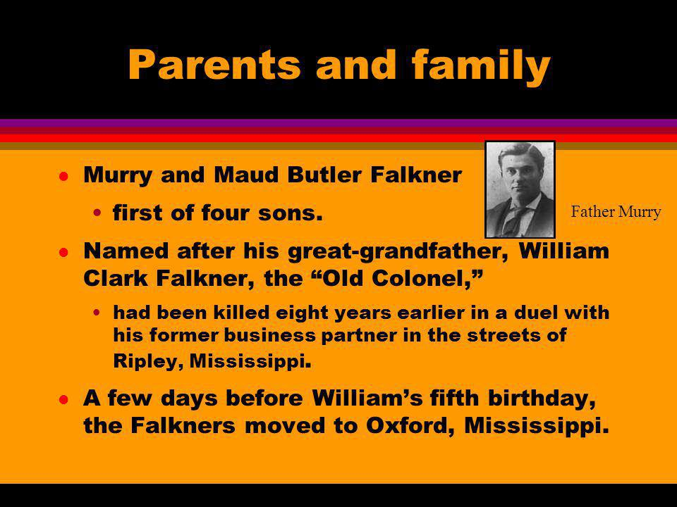 Parents and family Murry and Maud Butler Falkner first of four sons.