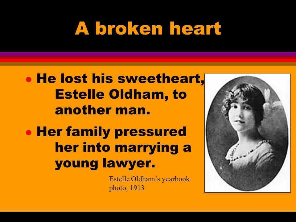 A broken heart He lost his sweetheart, Estelle Oldham, to another man.