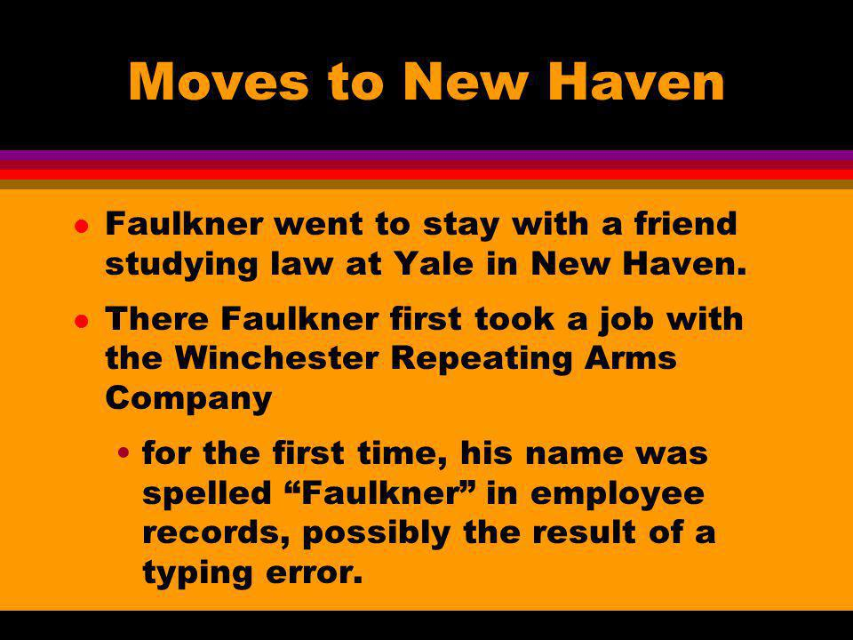 Moves to New Haven Faulkner went to stay with a friend studying law at Yale in New Haven.