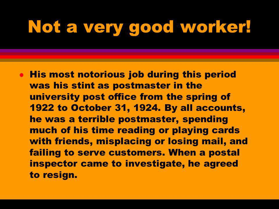 Not a very good worker!