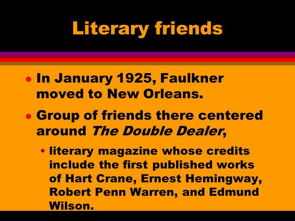 Literary friends In January 1925, Faulkner moved to New Orleans.