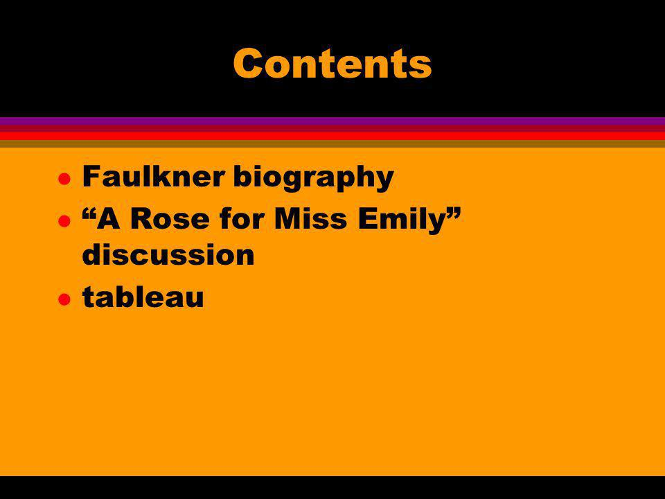 Contents Faulkner biography A Rose for Miss Emily discussion tableau