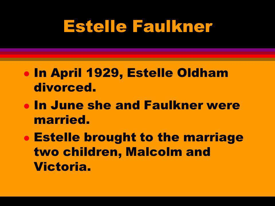 Estelle Faulkner In April 1929, Estelle Oldham divorced.