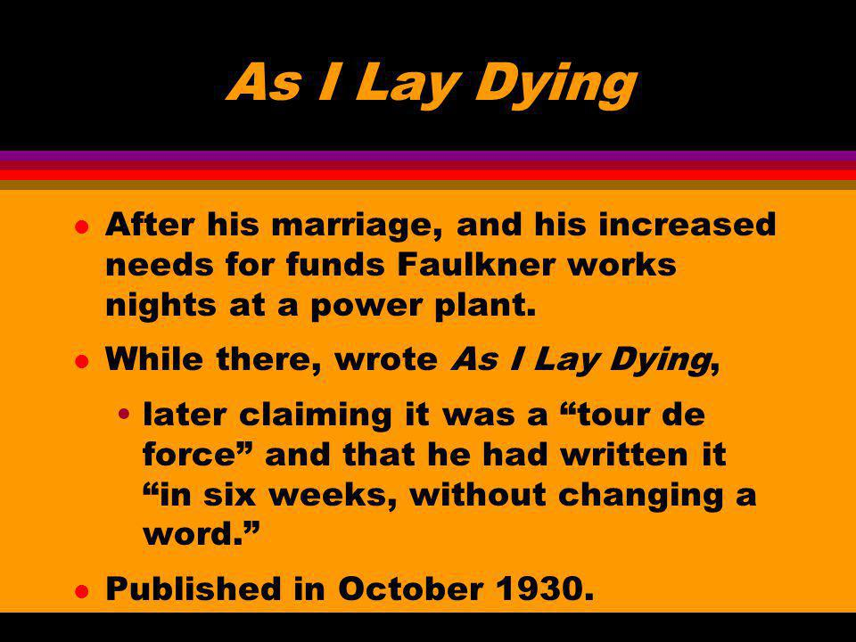 As I Lay Dying After his marriage, and his increased needs for funds Faulkner works nights at a power plant.