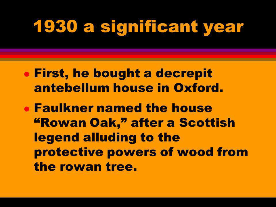 1930 a significant year First, he bought a decrepit antebellum house in Oxford.