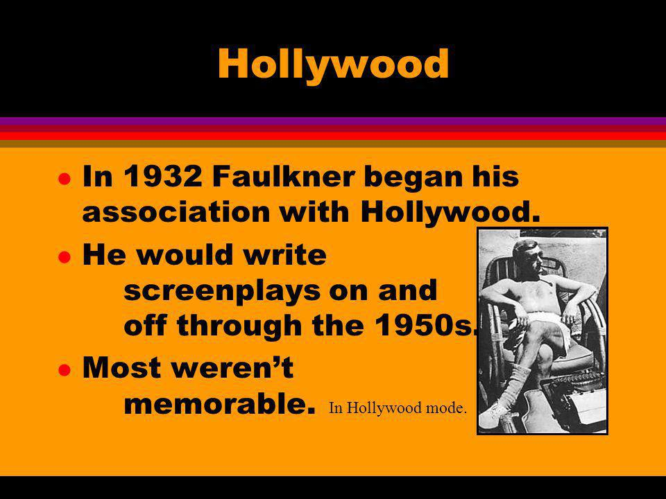 Hollywood In 1932 Faulkner began his association with Hollywood.