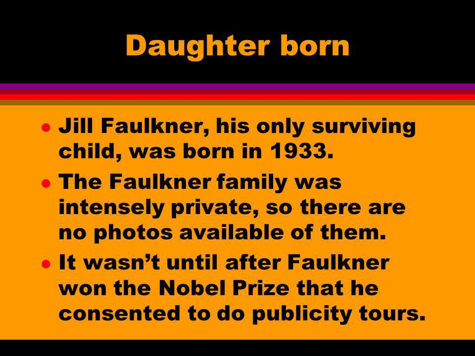 Daughter born Jill Faulkner, his only surviving child, was born in 1933.