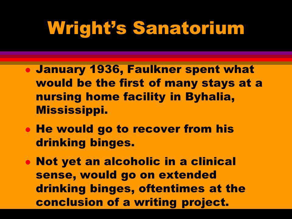 Wright's Sanatorium January 1936, Faulkner spent what would be the first of many stays at a nursing home facility in Byhalia, Mississippi.