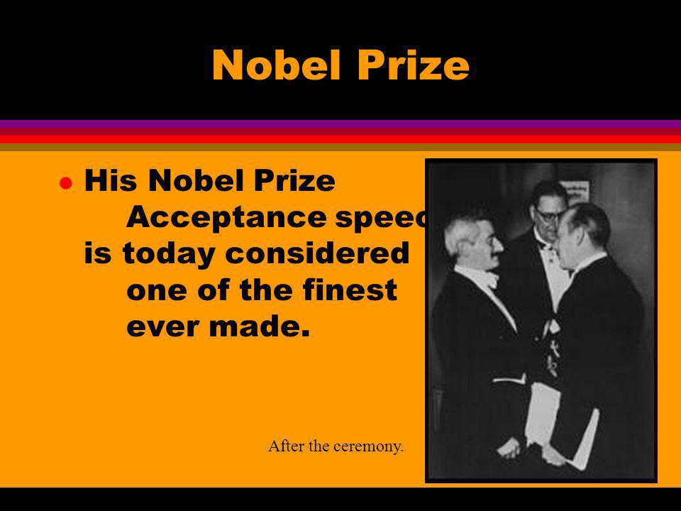 Nobel Prize His Nobel Prize Acceptance speech is today considered one of the finest ever made.