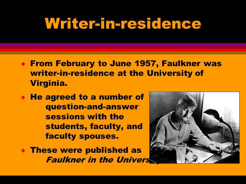 Writer-in-residence From February to June 1957, Faulkner was writer-in-residence at the University of Virginia.