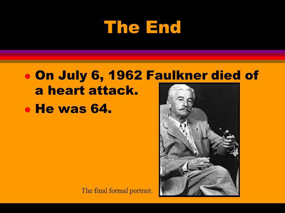 The End On July 6, 1962 Faulkner died of a heart attack. He was 64.