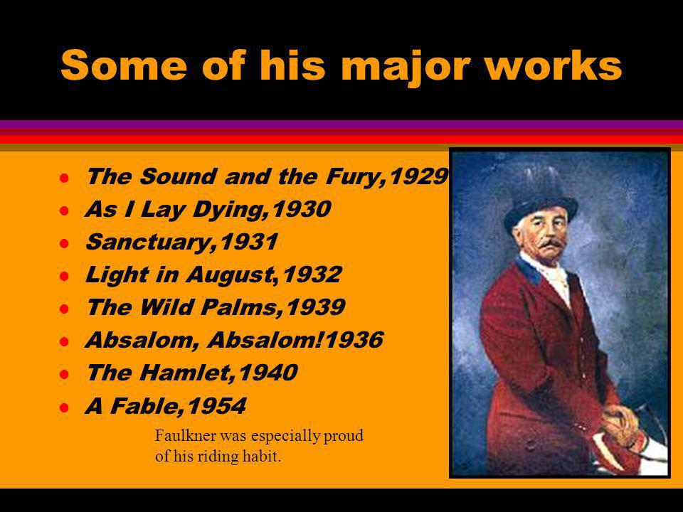 Some of his major works The Sound and the Fury,1929