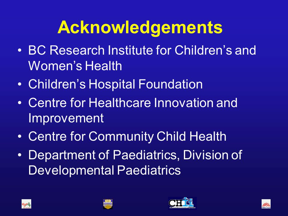 Acknowledgements BC Research Institute for Children's and Women's Health. Children's Hospital Foundation.