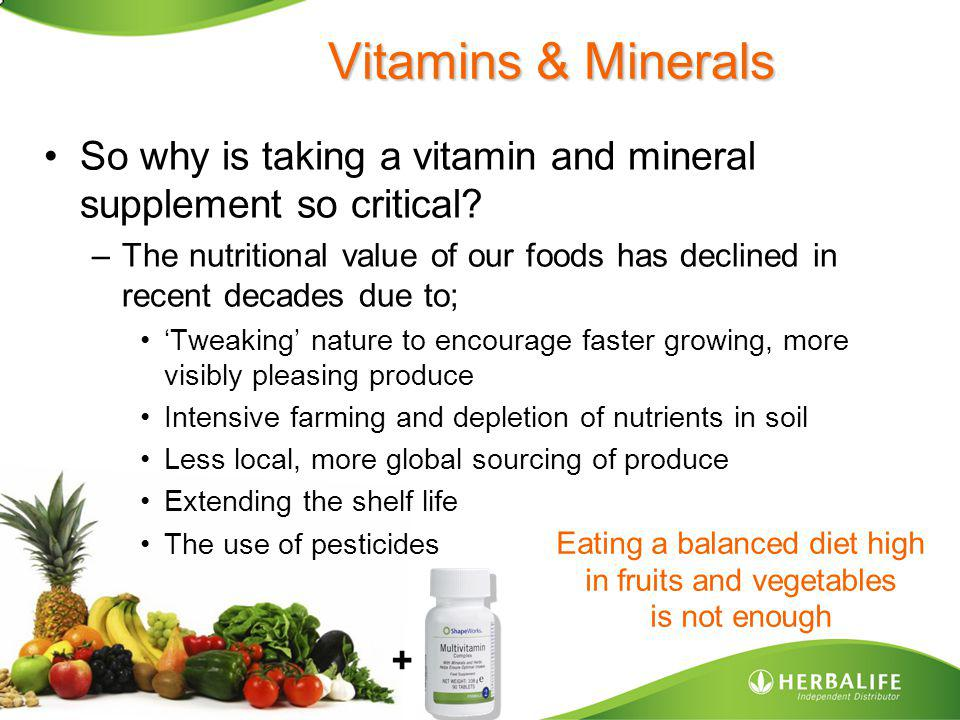 Vitamins & Minerals So why is taking a vitamin and mineral supplement so critical