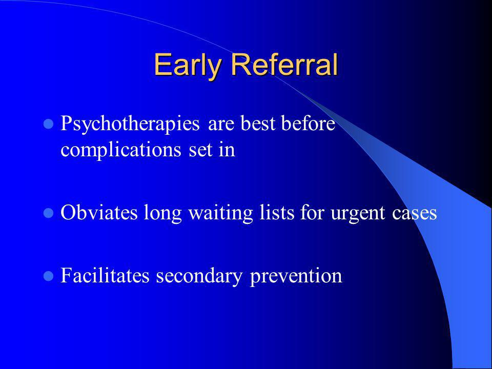 Early Referral Psychotherapies are best before complications set in