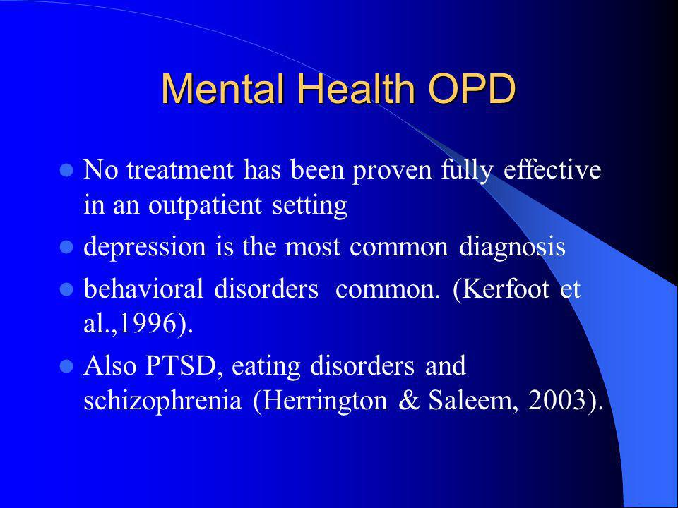 Mental Health OPD No treatment has been proven fully effective in an outpatient setting. depression is the most common diagnosis.