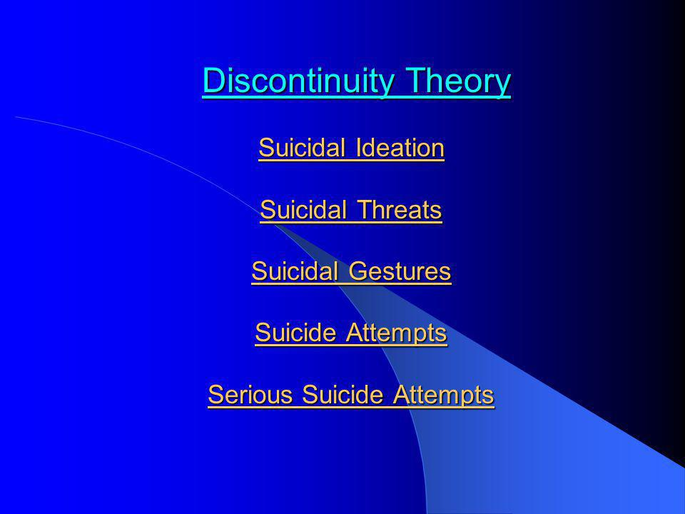 Discontinuity Theory Suicidal Ideation Suicidal Threats Suicidal Gestures Suicide Attempts Serious Suicide Attempts